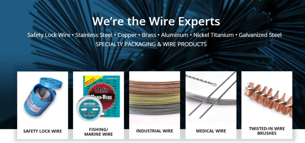 We're the Wire Experts | Specialty Packaging and Steel Wire Products | Safety Lock Wire | Fishing Wire | Industrial Wire | Medical Wire | Twisted-in Wire Brushes |